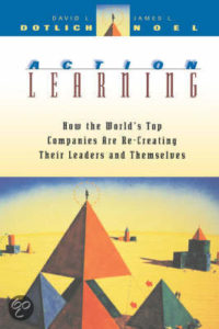 Action Learning: How the World's Top Companies are Re-Creating Their Leaders and Themselves by David L. Dotlich PhD